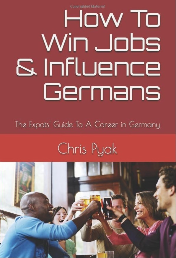 """How To Win Jobs & Influence Germans"" by Chris Pyak"